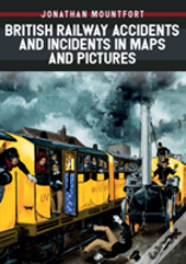 British Railway Accidents And Incidents In Maps And Pictures