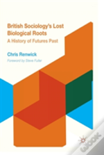 British Sociology'S Lost Biological Roots