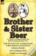 Brother And Sister Boer: A Family'S Struggle Against The British During The Boer War-The Petticoat Commando Or Boer Women In Secret Service By Johanna