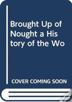 Wook.pt - Brought Up Of Nought A History Of The Wo