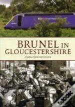 Brunel In Gloucestershire Through Time