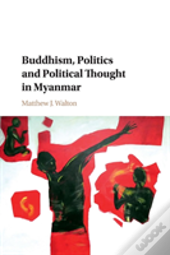 Buddhism, Politics And Political Thought In Myanmar