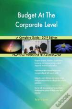 Budget At The Corporate Level A Complete Guide - 2019 Edition