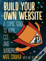 Build Your Own Website Adventure!: A Comic Tale Of Html, Css, Dragons, And Blogs