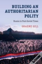 Building An Authoritarian Polity