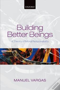Wook.pt - Building Better Beings: A Theory Of Moral Responsibility