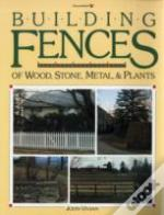 Building Fences Of Wood, Stone, Metal And Plants