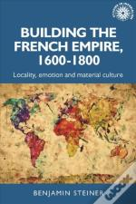 Building The French Empire, 1600-1800