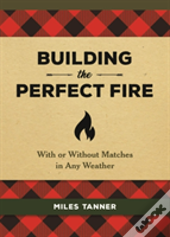 Building The Perfect Fire