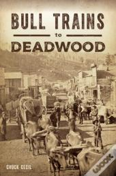 Bull Trains To Deadwood
