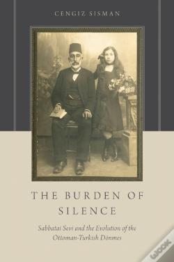 Wook.pt - Burden Of Silence: Sabbatai Sevi And The Evolution Of The Ottoman-Turkish Donmes