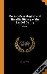 Burke'S Genealogical And Heraldic History Of The Landed Gentry; Volume 1