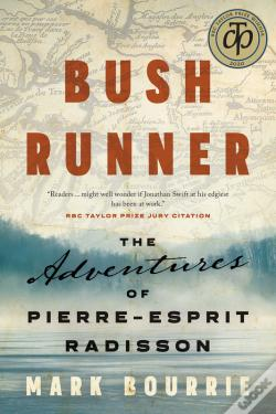 Wook.pt - Bush Runner: The Life And Times Of Pierre-Esprit Radisson