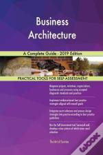 Business Architecture A Complete Guide - 2019 Edition
