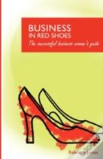 Business In Red Shoes - The Successful Business Womans Guide