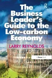 Business Leader'S Guide To The Low-Carbon Economy