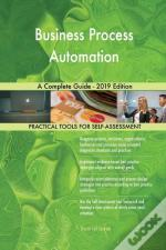 Business Process Automation A Complete Guide - 2019 Edition
