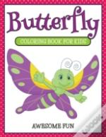 Butterfly: Coloring Book For Kids- Awesome Fun