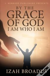 By The Grace Of God, I Am Who I Am