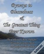 Byways To Blessedness & The Greatest Thing Ever Known The Collected 'New Thought' Wisdom Of James Allen And Ralph Waldo Trine