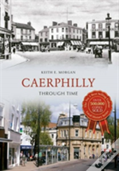Caerphilly Through Time