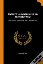 Caesar'S Commentaires On The Gallic War