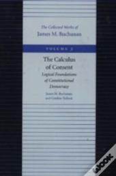 Calculus Of Consent - Logical Foundtions Of Constitutional Democracy
