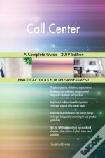 Call Center A Complete Guide - 2019 Edition