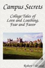 Campus Secrets: College Tales Of Love And Loathing, Fear And Favor