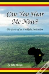Can You Hear Me Now?: The Story Of An Un