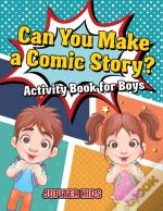 Can You Make A Comic Story? Activity Book For Boys