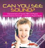 Can You See Sound? | Characteristics Of Sound | Abcs Of Physics | General Science 3rd Grade | Children'S Physics Books