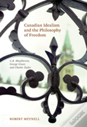Canadian Idealism And The Philosophy Of Freedom