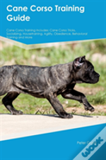 Cane Corso Training Guide Cane Corso Training Includes