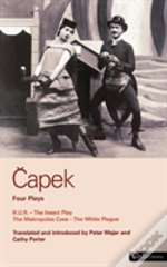Capek Four Plays'R. U. R'.; The 'Insect Play'; The 'Makropulos Case'; The 'White Plague'
