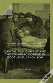 Capital Punishment And The Criminal Corpse In Scotland, 1740-1834