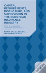 Capital Requirements, Disclosure And Supervision In The European Insurance Industry
