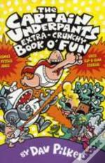 Captain Underpants' Extra-Crunchy Book O'Fun!