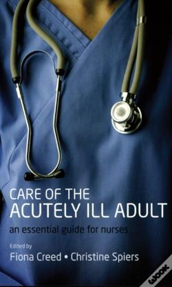 Wook.pt - Care Of The Acutely Ill Adult: An Essential Guide For Nurses