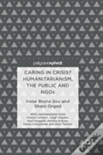 'Caring In Crisis'? Humanitarianism, The Public And Ngos