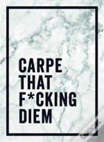 Carpe That F Cking Diem
