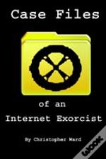 Case Files Of An Internet Exorcist