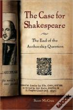 Case For Shakespeare: The End Of The Authorship Question