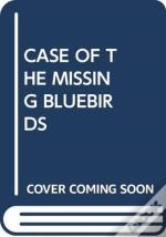 Case Of The Missing Bluebirds