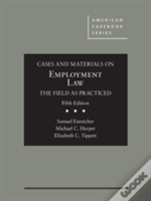 Cases And Materials On Employment Law, The Field As Practiced