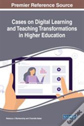 Cases On Digital Learning And Teaching Transformations In Higher Education
