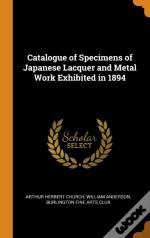 Catalogue Of Specimens Of Japanese Lacquer And Metal Work Exhibited In 1894
