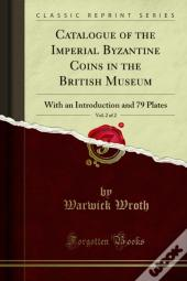 Catalogue Of The Imperial Byzantine Coins In The British Museum