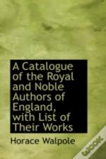 Catalogue Of The Royal And Noble Authors Of England, With List Of Their Works