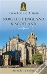 Cathedrals Of Britain: North Of England And Scotland